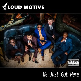'We Just Got Here' – Loud Motive